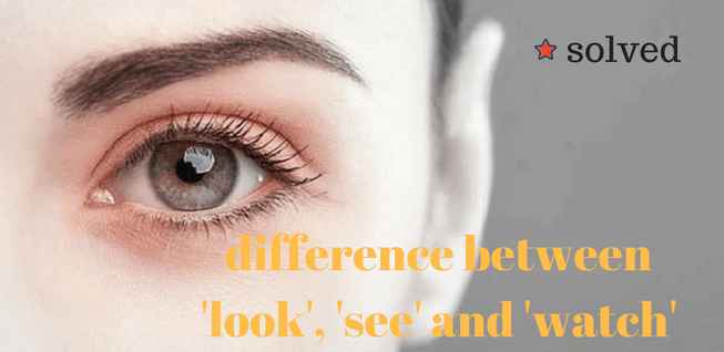 What Is The Difference Between Look See And Watch Solved